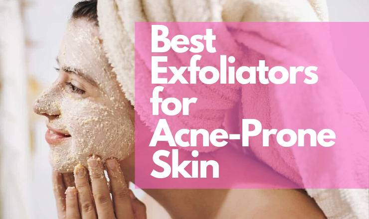 best exfoliators for acne prone skin