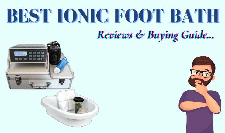 best ionic foot bath